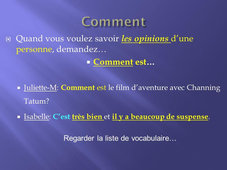 Quand vous voulez savoir les opinions dune personne, demandez… Comment est… Juliette-M: Comment est le film daventure avec Channing Tatum.