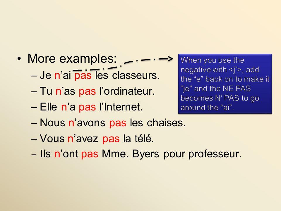 More examples: –Je nai pas les classeurs.–Tu nas pas lordinateur.