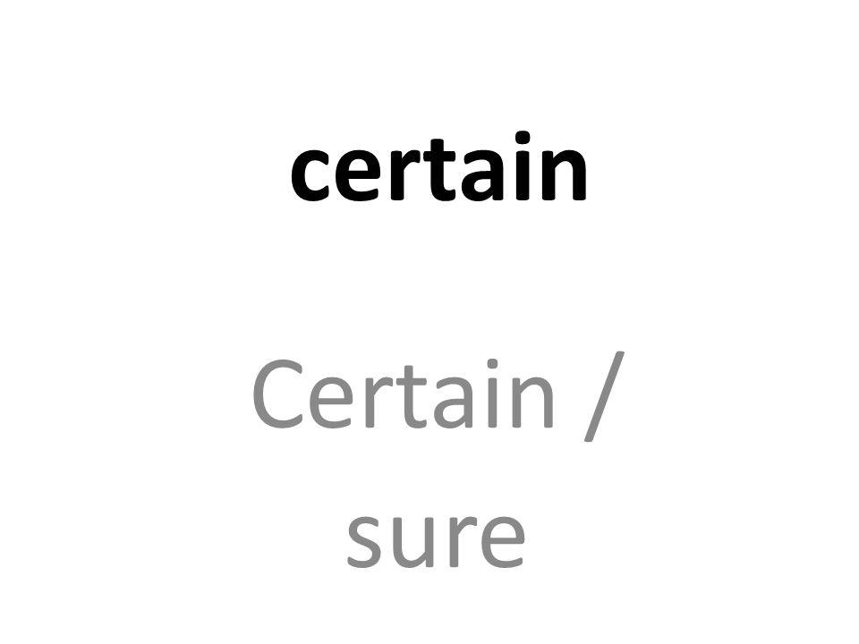 certain Certain / sure