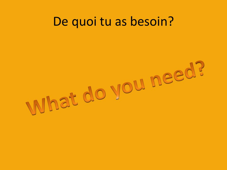 De quoi tu as besoin