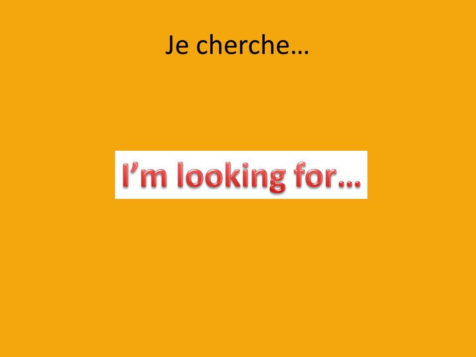 Je cherche…