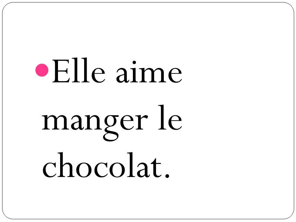Elle aime manger le chocolat.