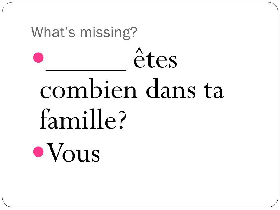 Whats missing _____ êtes combien dans ta famille Vous