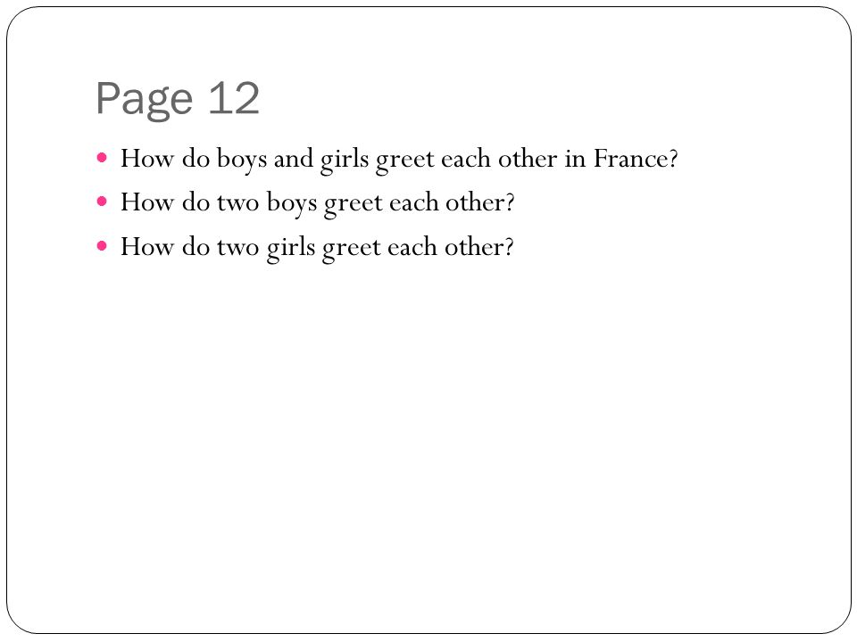 Page 12 How do boys and girls greet each other in France.