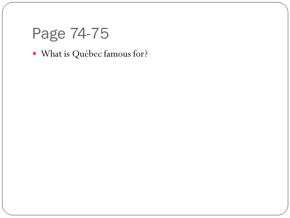 Page 74-75 What is Québec famous for?