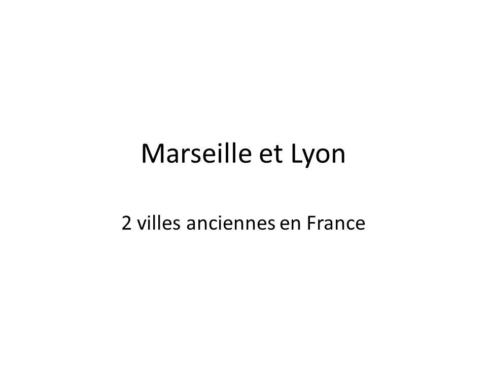 Marseille et Lyon 2 villes anciennes en France
