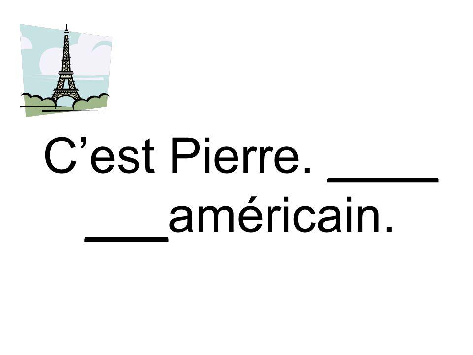 Cest Pierre. ____ ___américain.