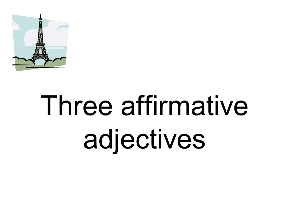 Three affirmative adjectives