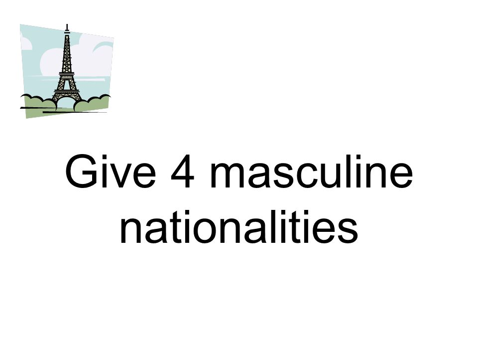 Give 4 masculine nationalities