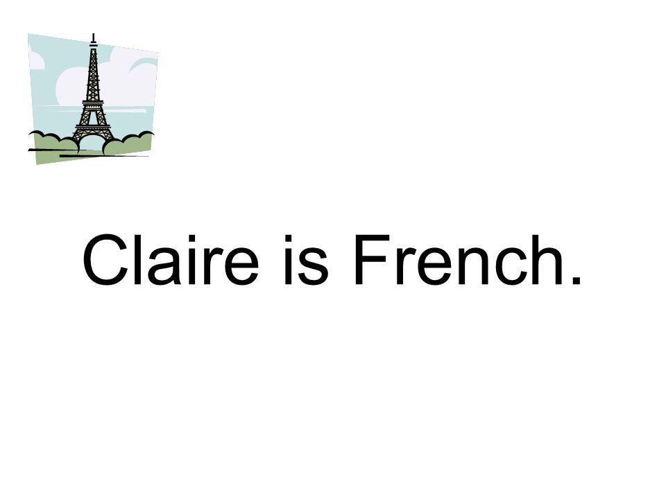 Claire is French.