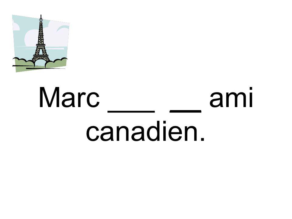 Marc ___ __ ami canadien.