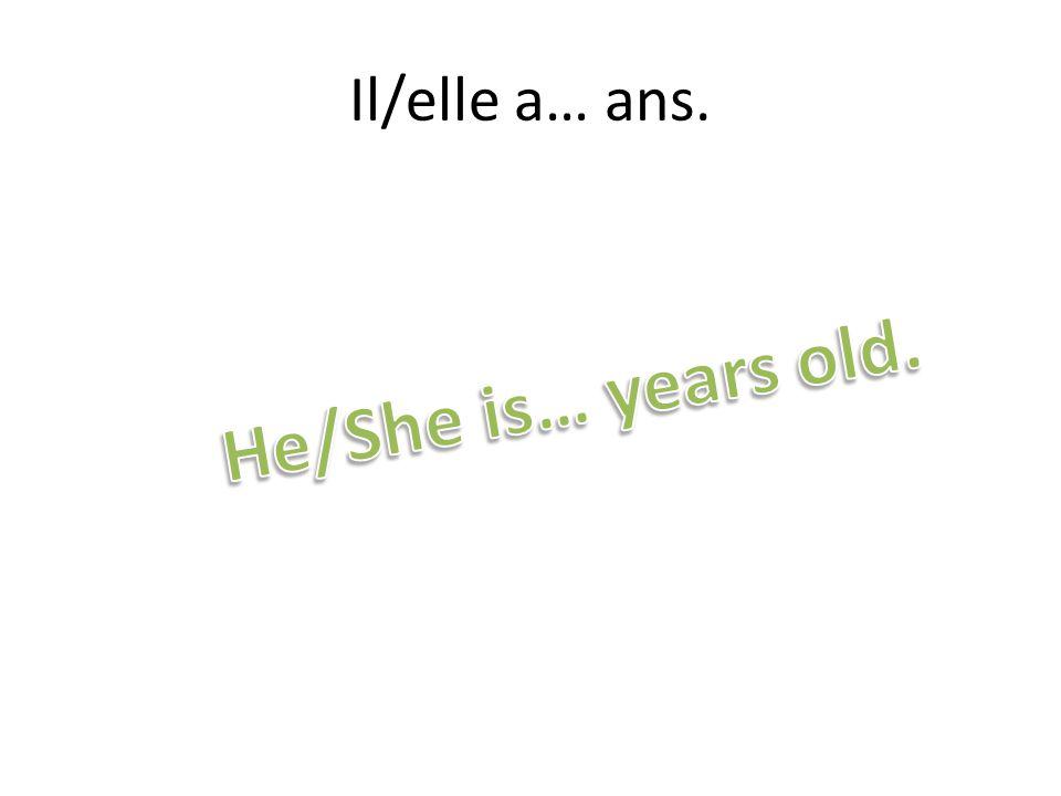 Il/elle a… ans.