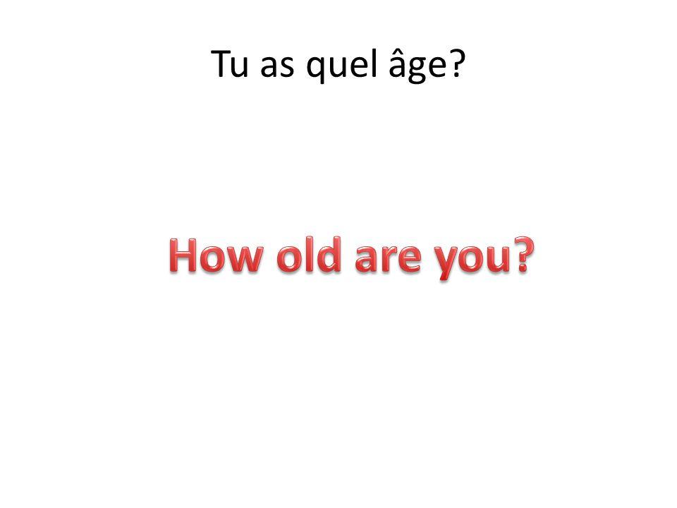Tu as quel âge?