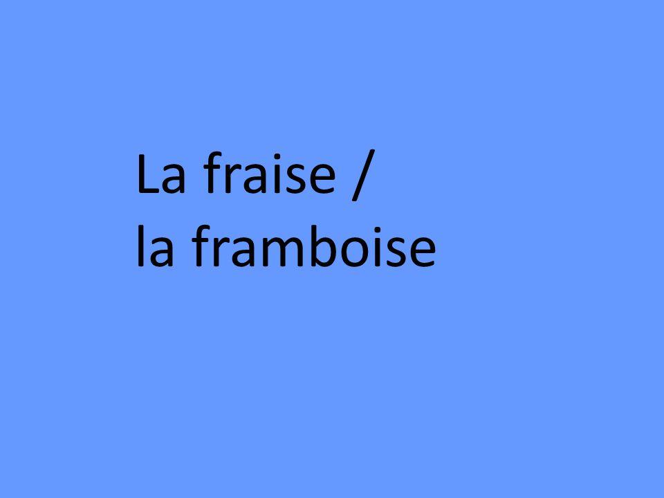 La fraise / la framboise