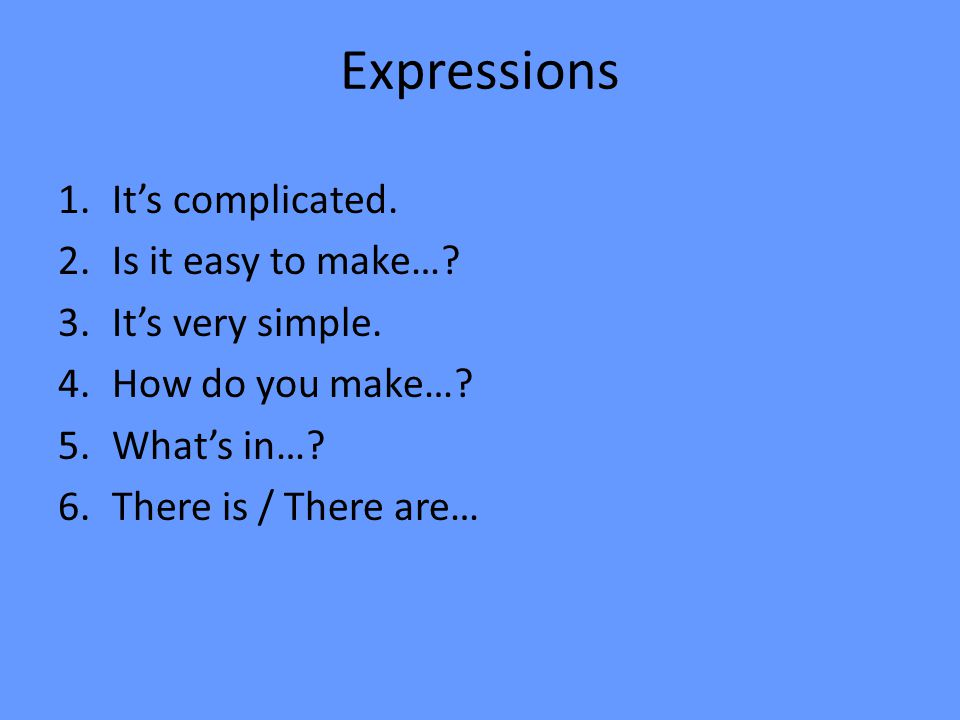 Expressions 1.Its complicated. 2.Is it easy to make….