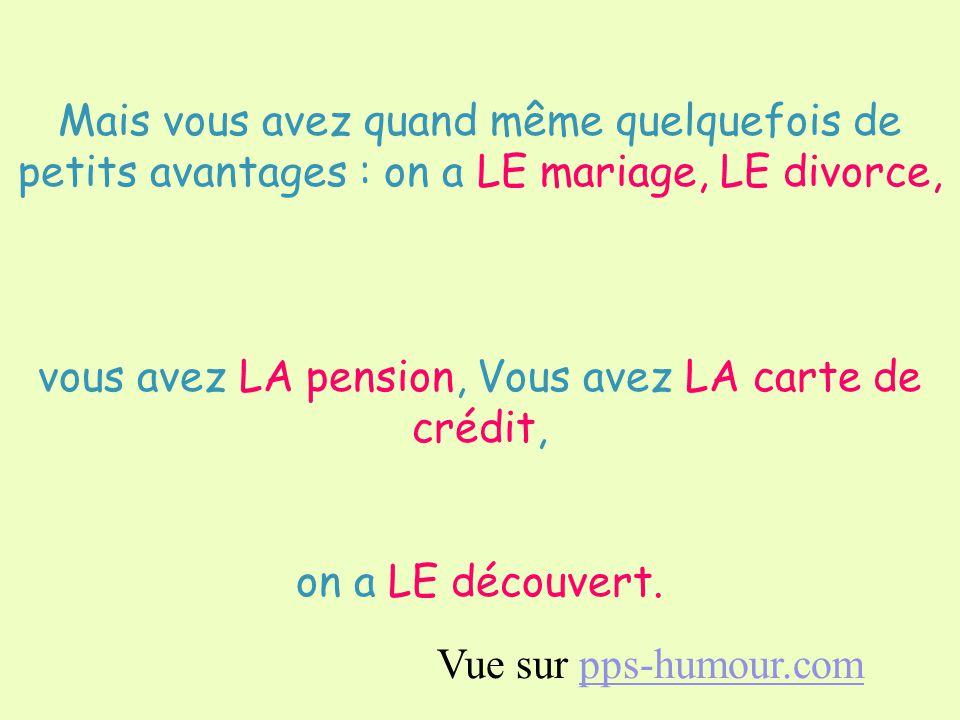 Mais en général, LE TYPE qui a inventé LA langue française ne vous aimait pas beaucoup.