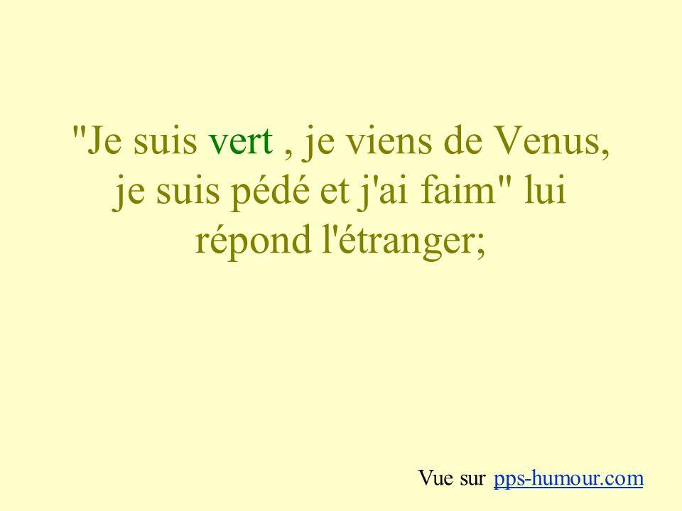 Je suis vert, je viens de Venus, je suis pédé et j ai faim lui répond l étranger; Vue sur pps-humour.compps-humour.com