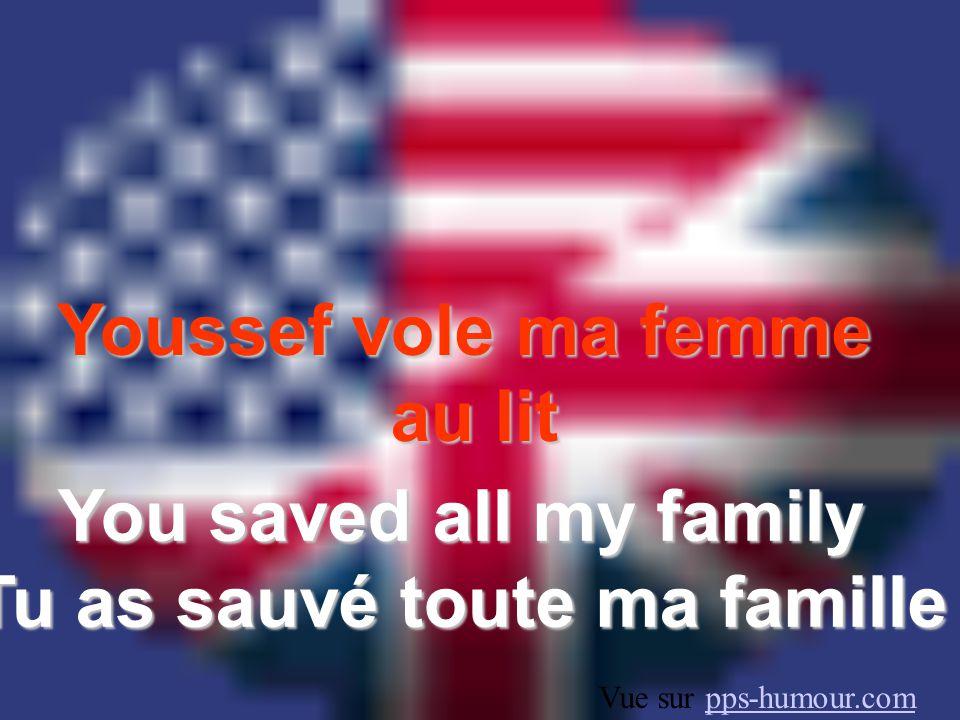 Youssef vole ma femme au lit You saved all my family Tu as sauvé toute ma famille Vue sur pps-humour.compps-humour.com