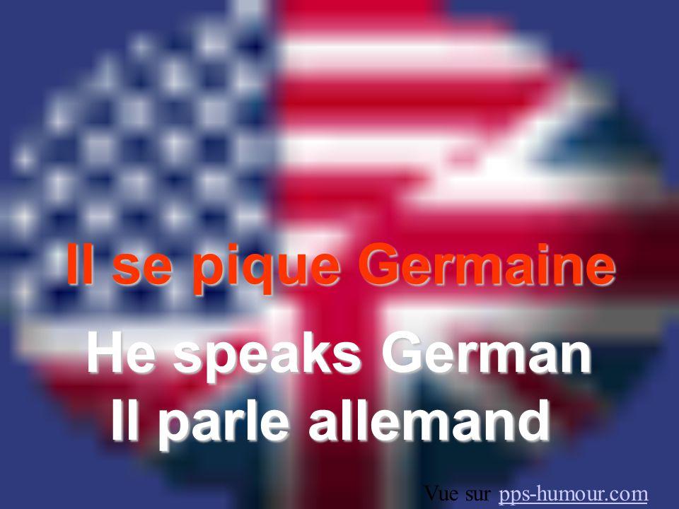 Il se pique Germaine He speaks German Il parle allemand Vue sur pps-humour.compps-humour.com