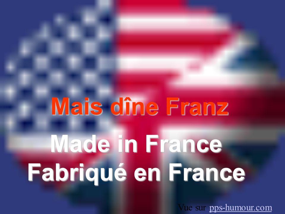 Mais dîne Franz Made in France Fabriqué en France Vue sur pps-humour.compps-humour.com