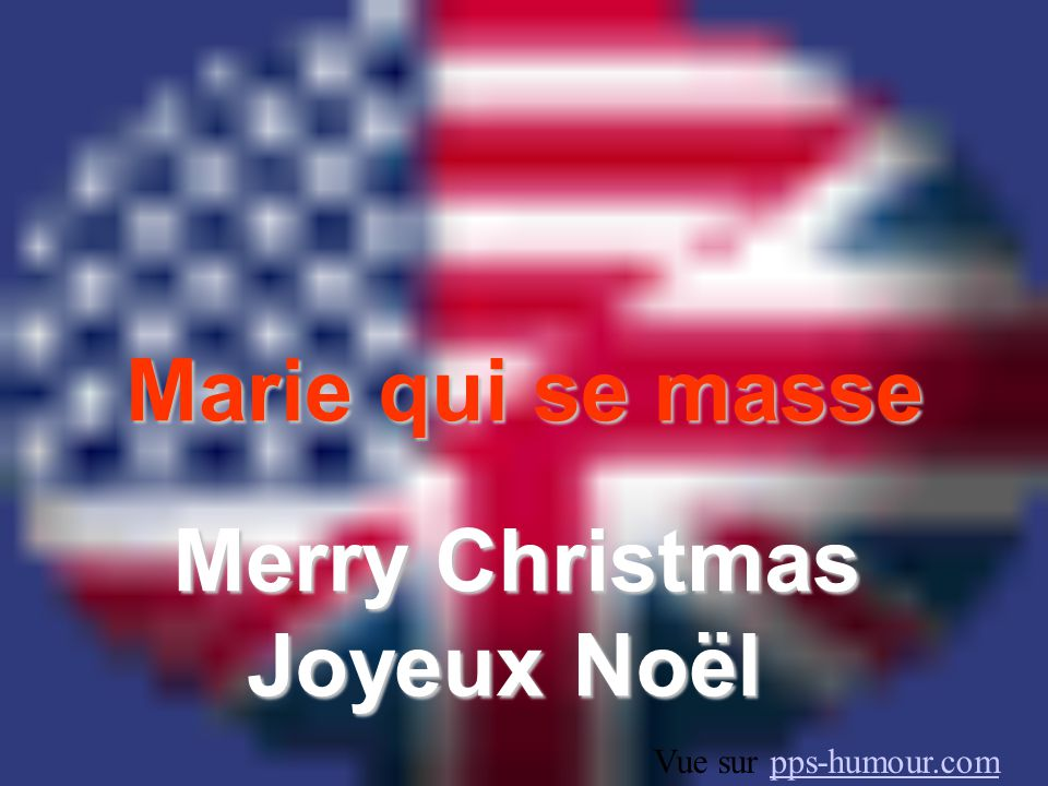 Marie qui se masse Merry Christmas Joyeux Noël Vue sur pps-humour.compps-humour.com