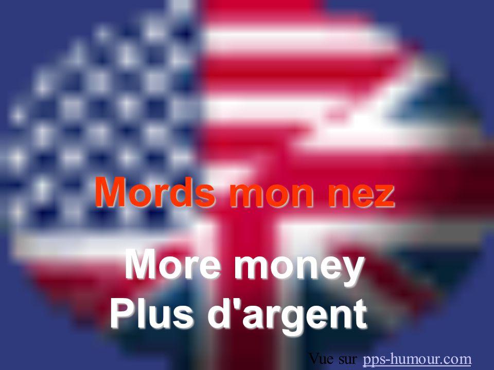 Mords mon nez More money Plus d argent Vue sur pps-humour.compps-humour.com
