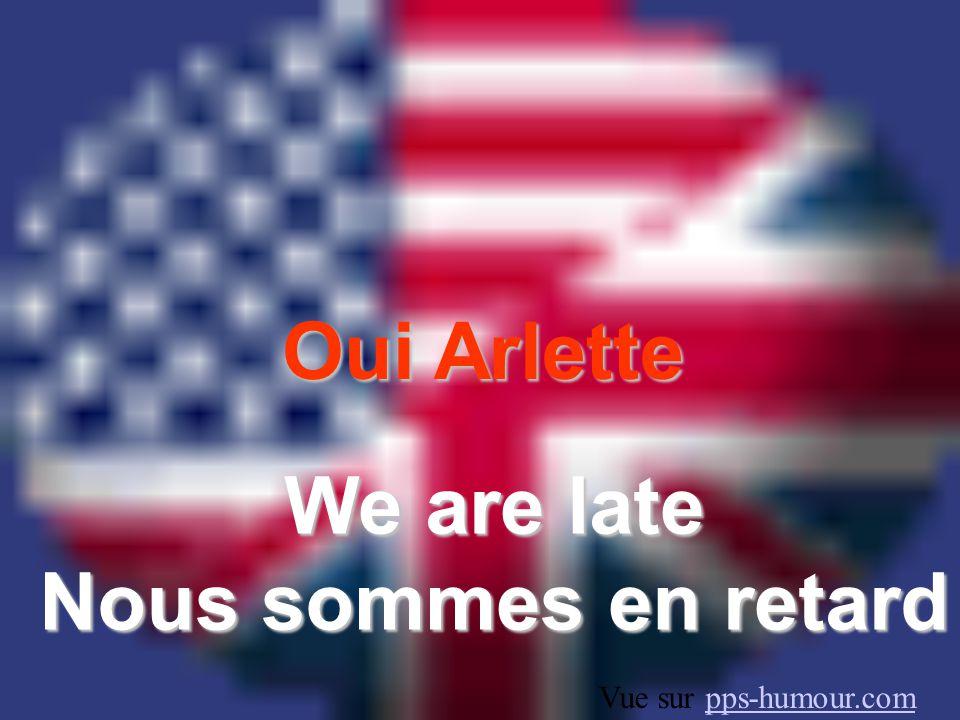 Oui Arlette We are late Nous sommes en retard Vue sur pps-humour.compps-humour.com
