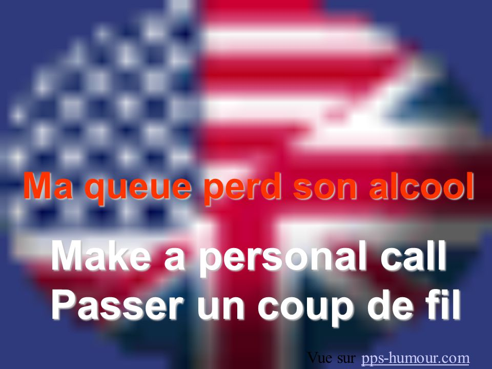 Ma queue perd son alcool Make a personal call Passer un coup de fil Vue sur pps-humour.compps-humour.com