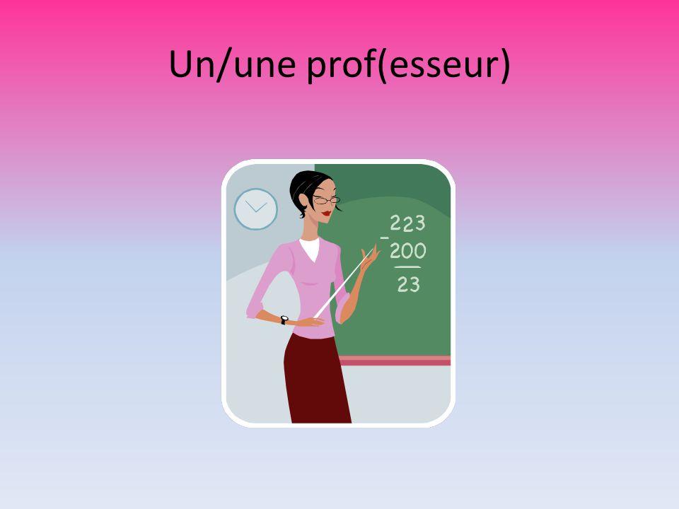 Un/une prof(esseur)