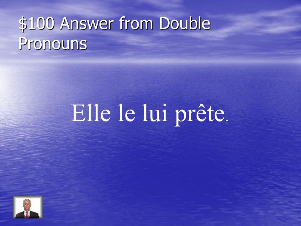 $100 Answer from Double Pronouns Elle le lui prête.