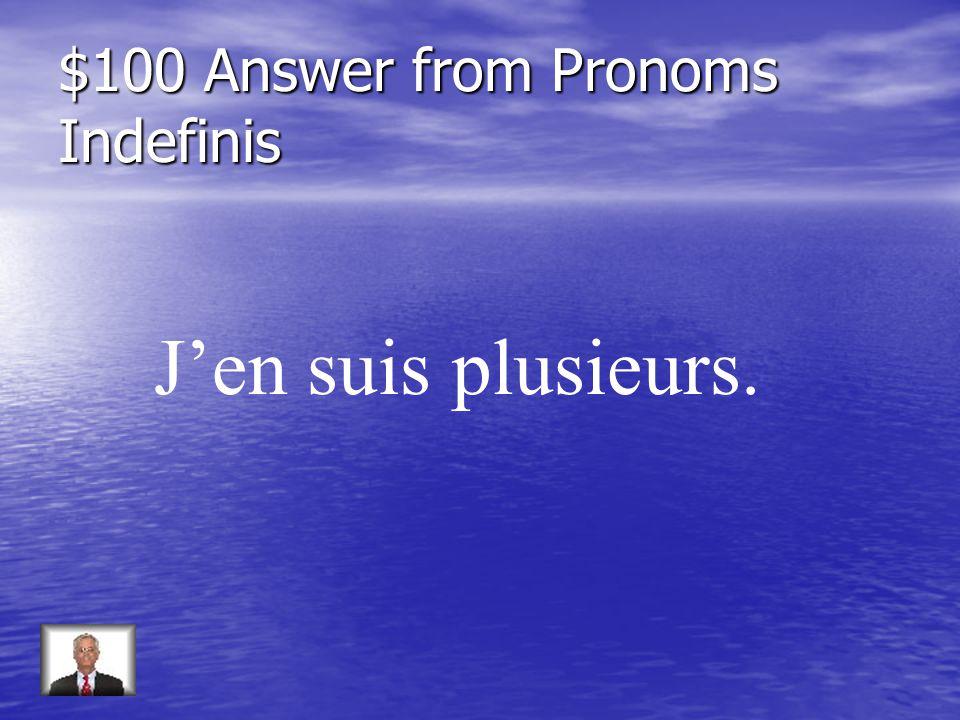$100 Question from Pronoms Indefinis Répondez: Combien de cours suivez-vous (several)