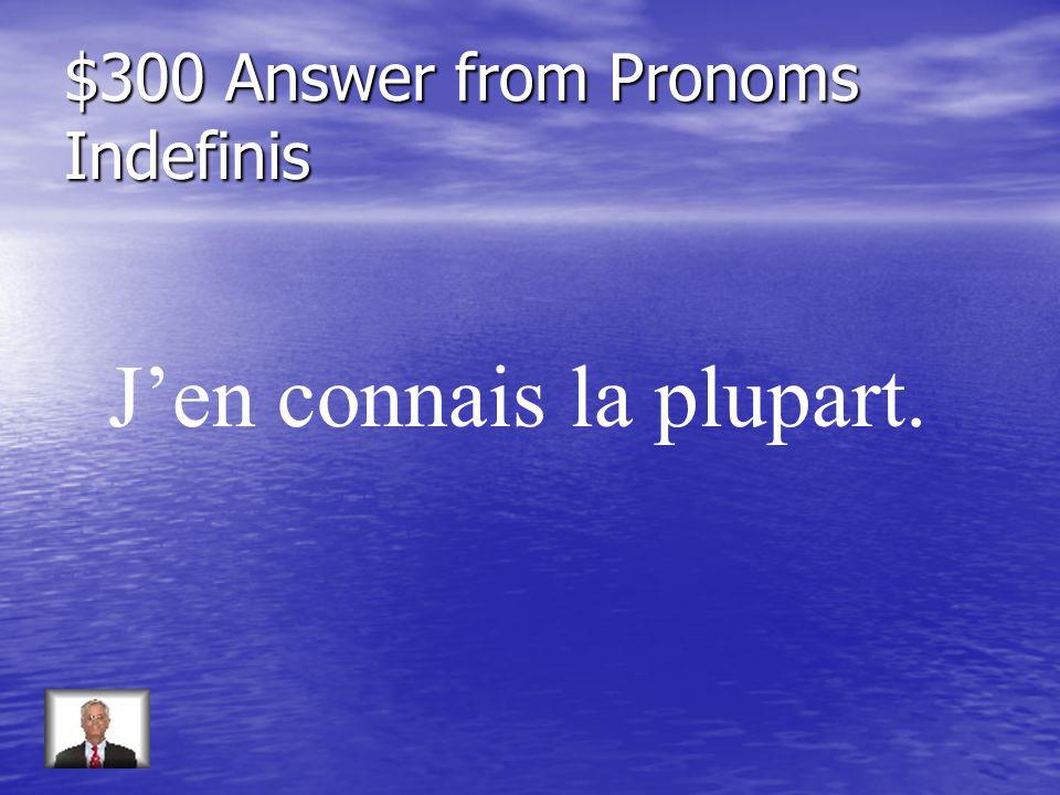 $300 Question from Pronoms Indefinis Répondez: Connaissez-vous tous les tableaux de Degas (most)