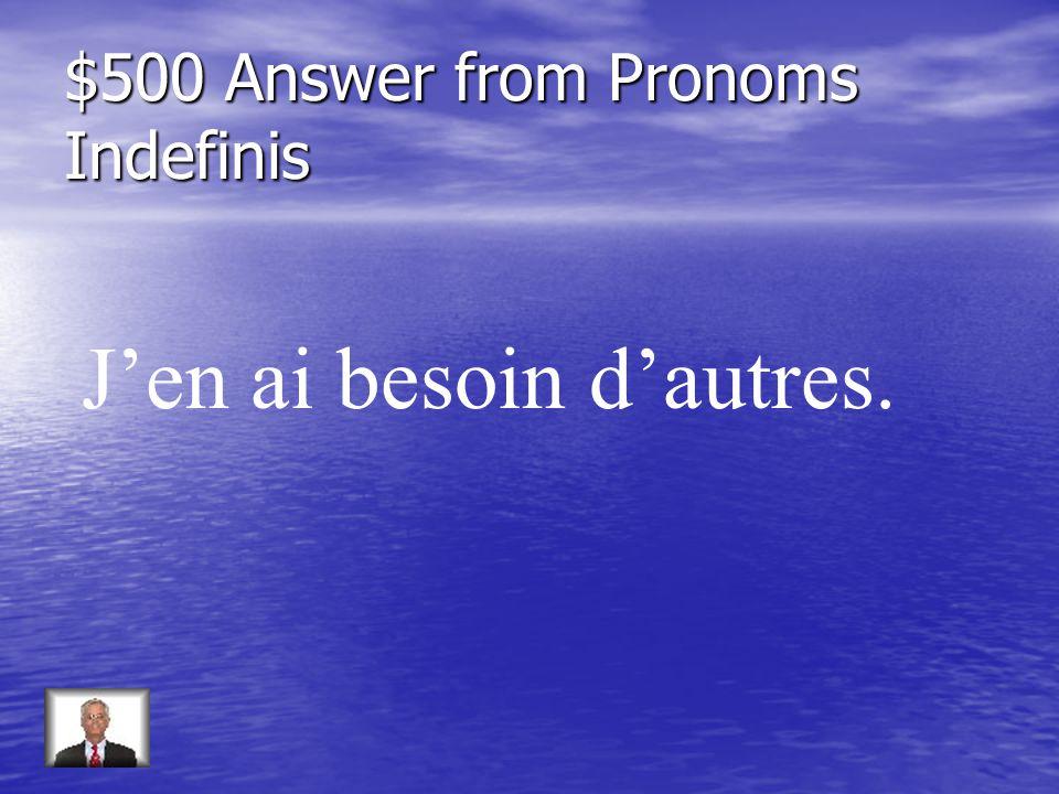 $500 Question from Pronoms Indefinis Répondez: Avez-vous besoin de ces stylos? (other ones)