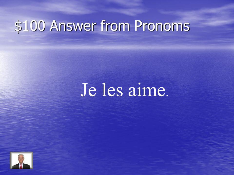 $100 Question from Pronoms Répondez: Aimez-vous vos cours (oui)