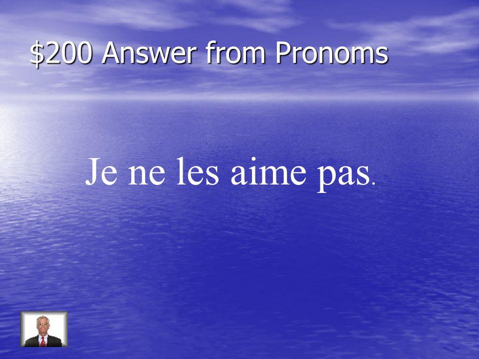 $200 Question from Pronoms Répondez: Aimez-vous vos cours (non)