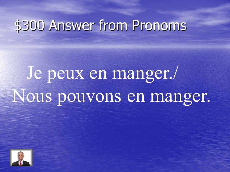 $300 Question from Pronoms Répondez: Pouvez-vous manger de bons déjeuners à la cantine (oui)