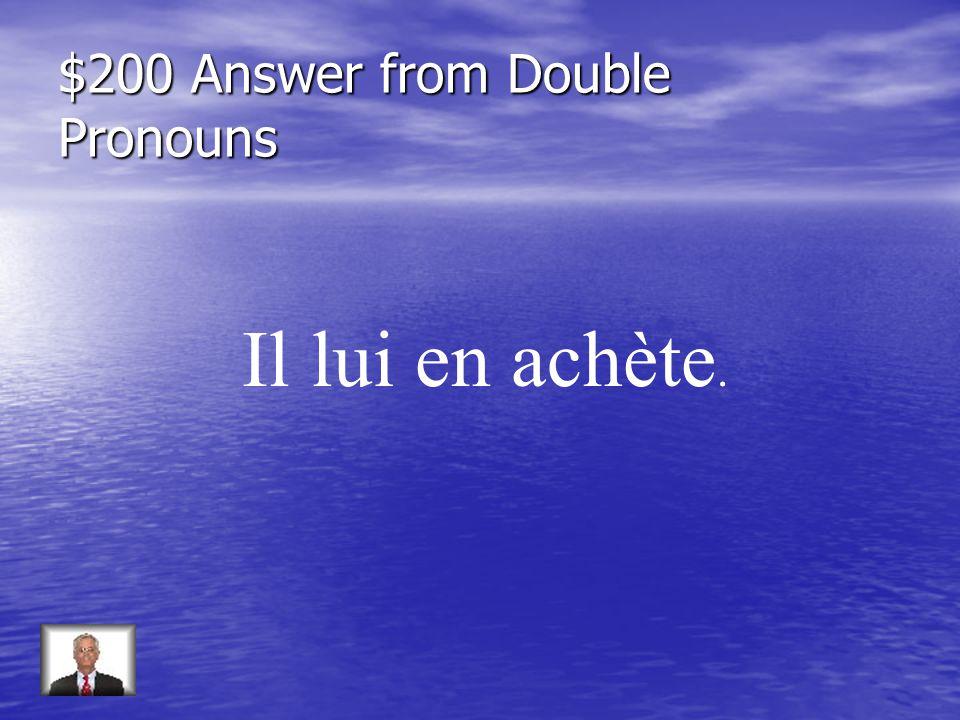 $200 Answer from Pronoms Indefinis Jen ai acheté certains.