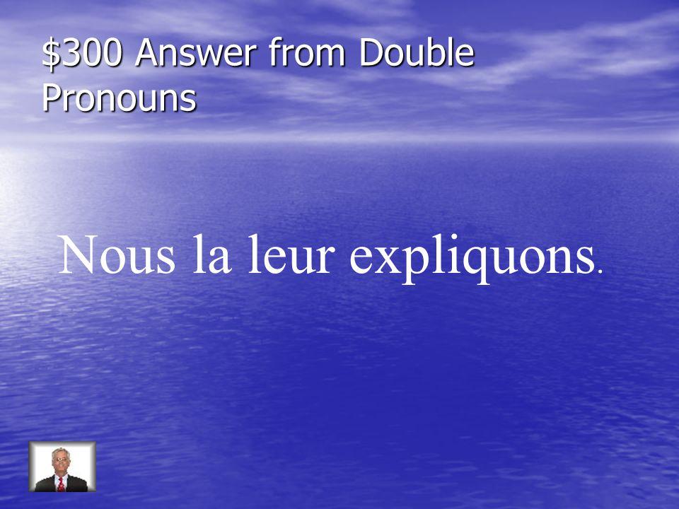 $300 Answer from Pronoms Indefinis Jen connais la plupart.