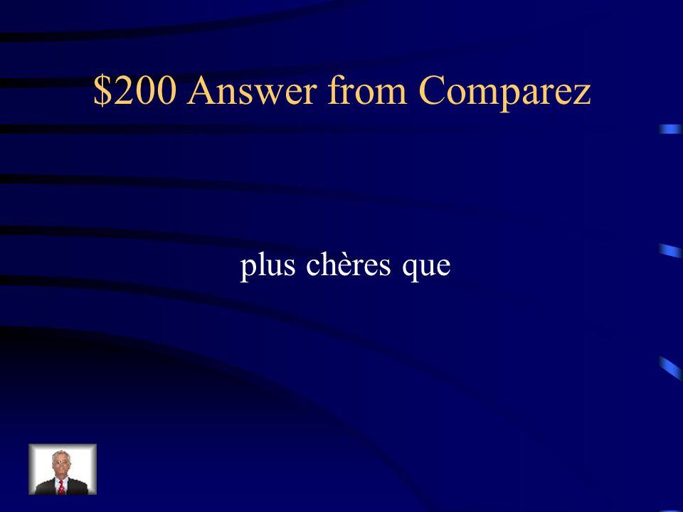 $200 Question from Comparez Les tomates sont ___________ que les carottes. + expensive