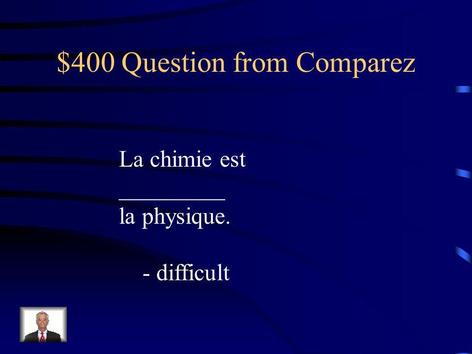 $300 Answer from Comparez plus mauvaise pire moins bonne