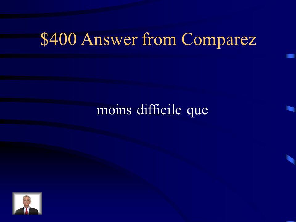 $400 Question from Comparez La chimie est _________ la physique. - difficult