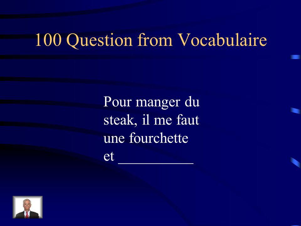 100 Question from Vocabulaire Pour manger du steak, il me faut une fourchette et __________