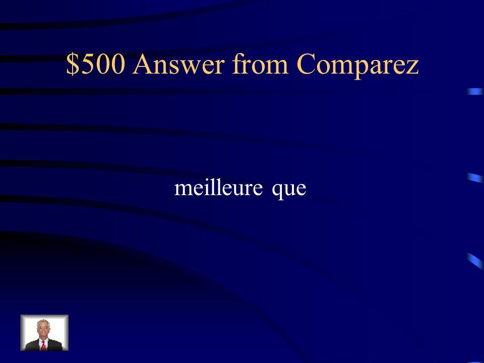 $500 Question from Comparez La soupe à loignon est _______ la soupe aux légumes. + bon