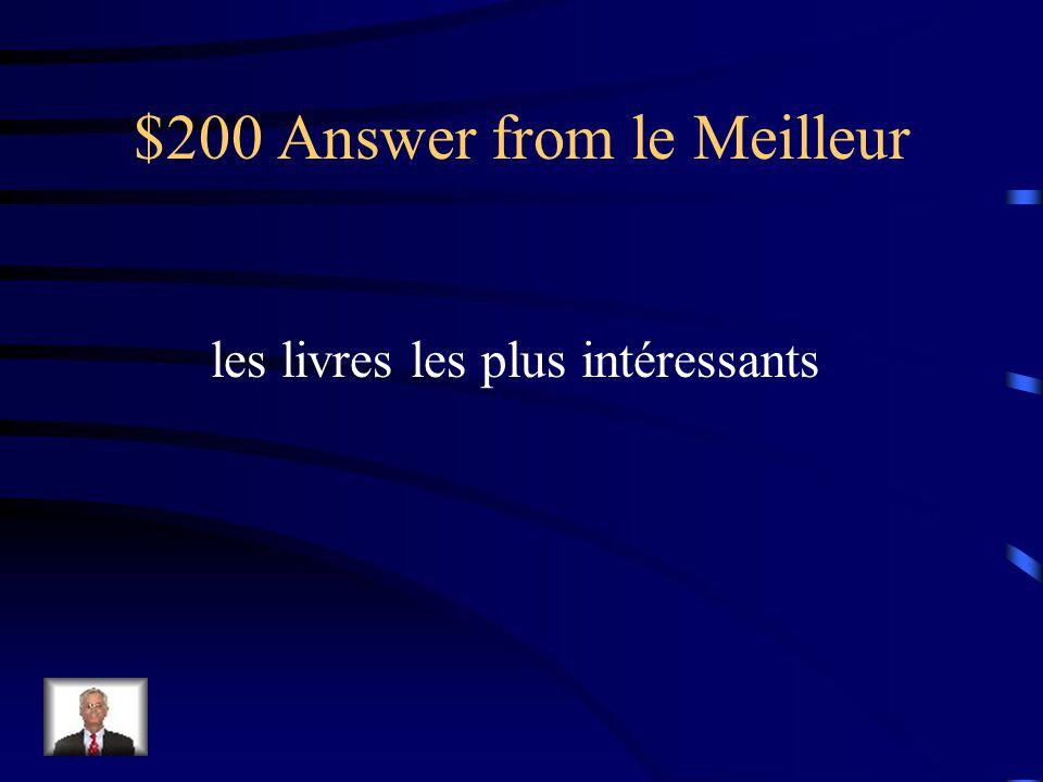 $200 Question from le Meilleur Voilà ___ ____ ____ de la bibliothèque. (the most interesting books)