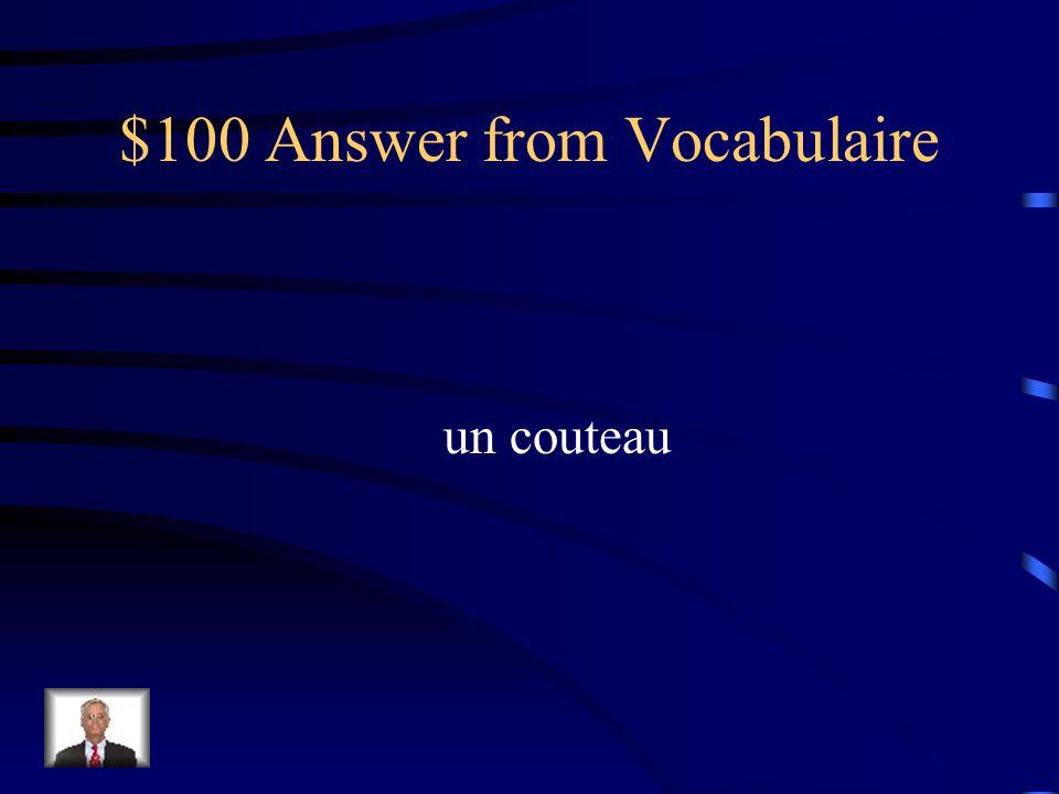$100 Answer from Vocabulaire un couteau