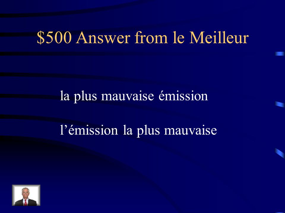 $500 Question from le Meilleur Cest ___ ___ ______ (the worst program – emisson) du réseau [network].