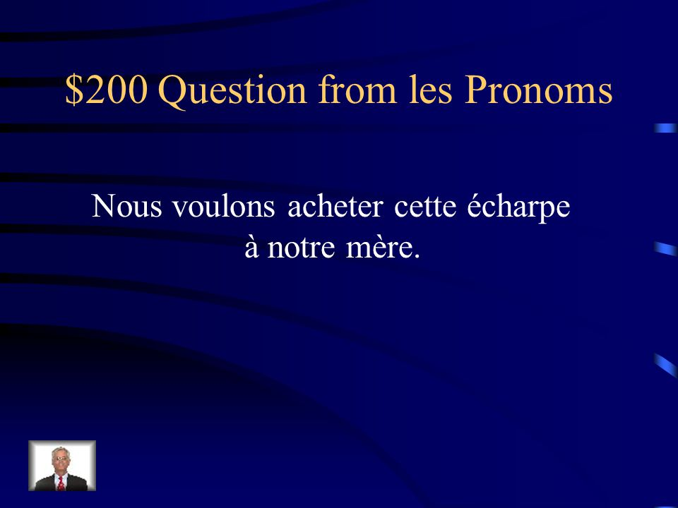$100 Answer from les Pronoms Tu peux me le donner