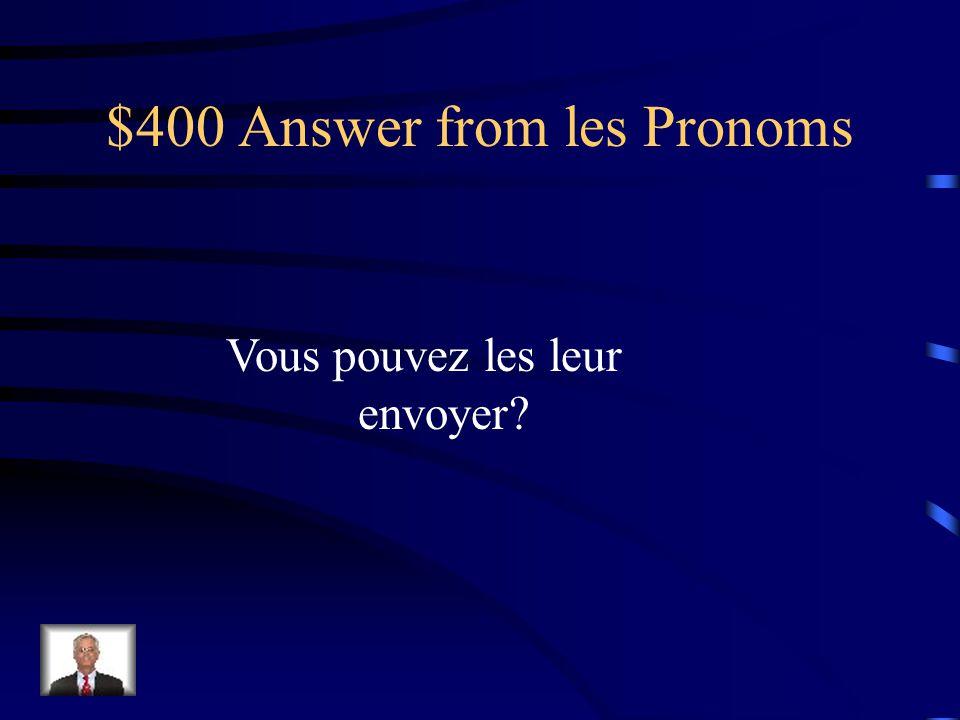 $400 Question from les Pronoms Vous pouvez envoyer les cartes de voeux aux jeunes mariés .