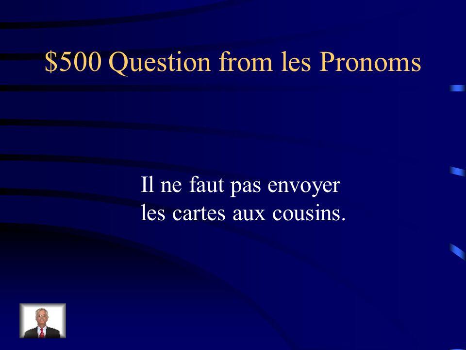 $400 Answer from les Pronoms Vous pouvez les leur envoyer?