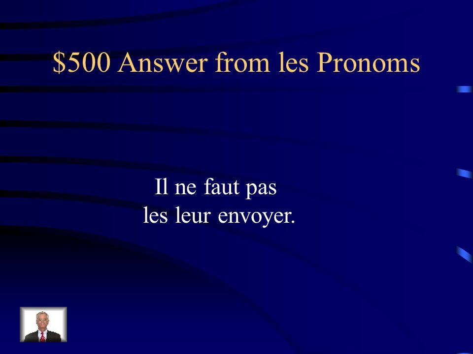 $500 Question from les Pronoms Il ne faut pas envoyer les cartes aux cousins.
